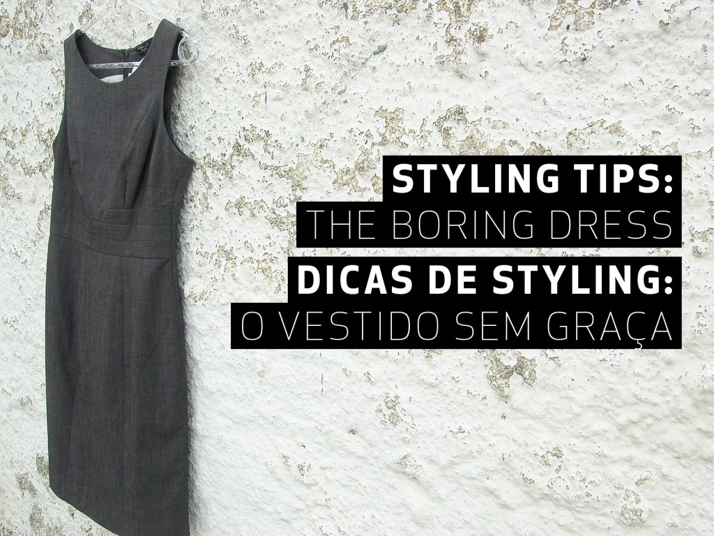 Styling tips: The Boring dress    O Vestido sem graça