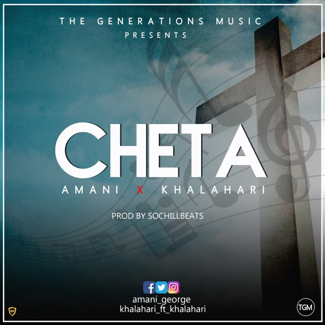 [AUDIO] Amani – Cheta ft. Khalahari(Prod. By SochiLLBeats)