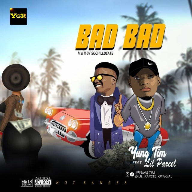 (MUSIC/AUDIO): Yung Tim × Lil Parcel – Bad Bad(M. & M. By itzSochiLLBeats)