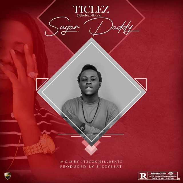 (MUSIC/AUDIO): Ticlez – Sugar Daddy