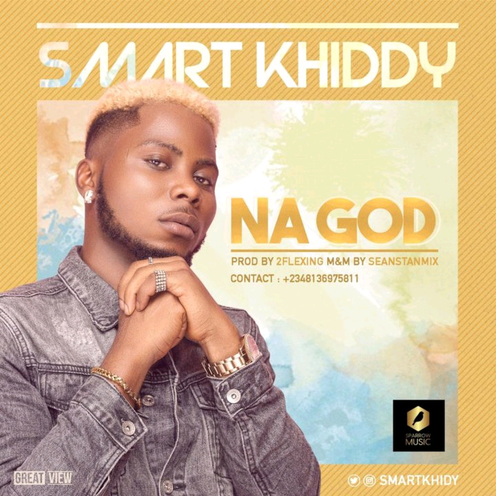 (AUDIO): Smart Khiddy – Na God