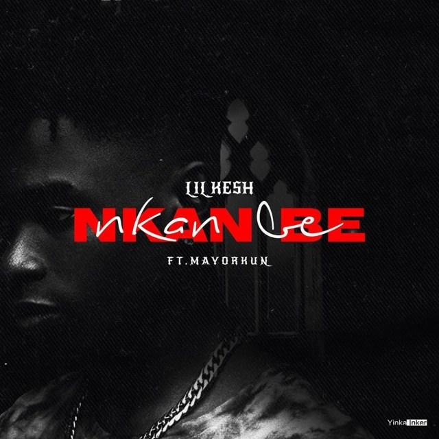 [LYRICS] Lil Kesh – Nkan Be ft. Mayorkun