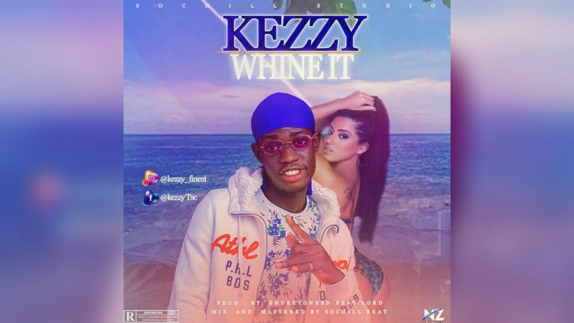 Listen to the song, Whine It by Kezzy + Lyrics