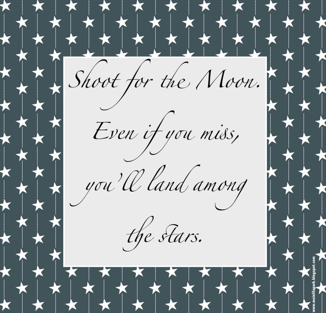 Tavoittele kuuta. Vaikka et onnistuisikaan, laskeudut tähtien joukkoon. - Vincent Peale -