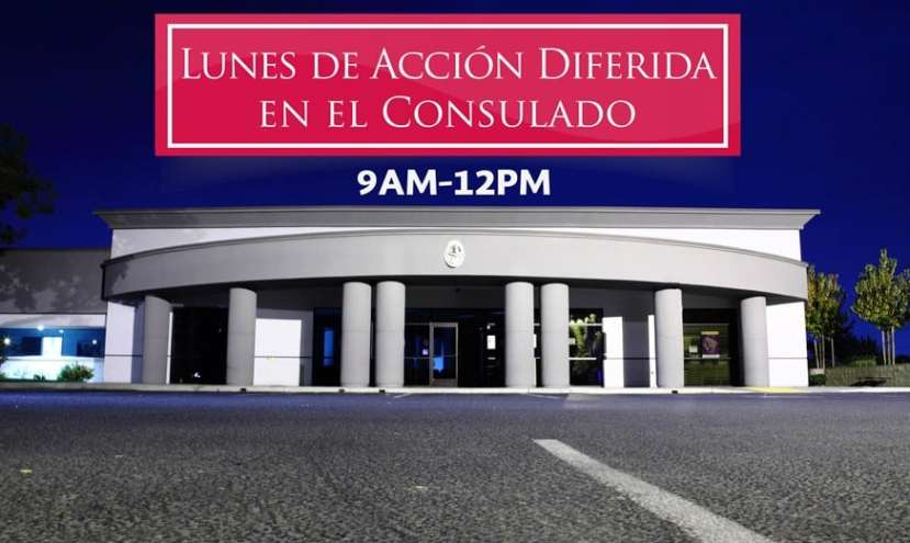 Consulado de Mexico en Fresno CA Lunes de Accion Diferida Todos los Lunes 9 AM a 12 PM