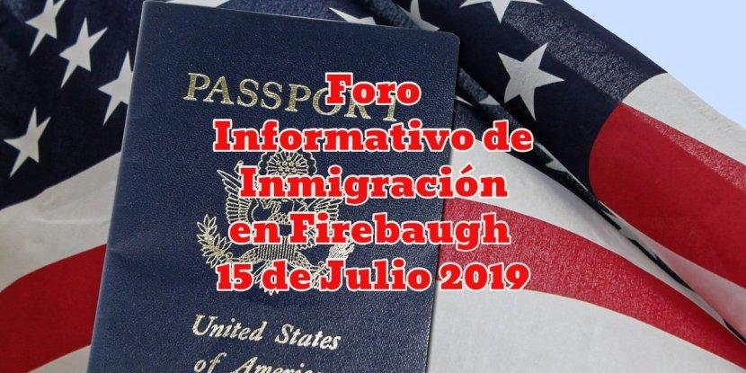 Foro Informativo de Inmigración en Firebaugh 15 de Julio 2019