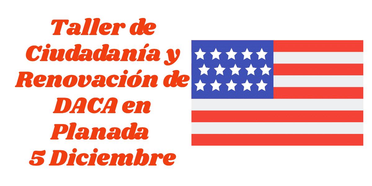 Taller de Ciudadanía y Renovación de DACA en Planada 5 Diciembre 2019 CVIIC