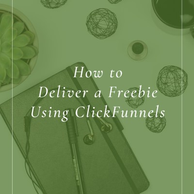 How to Deliver a Freebie Using ClickFunnels