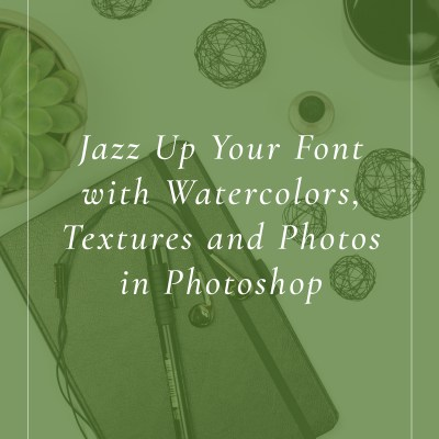 Jazz Up Your Font with Watercolors, Textures and Photos in Photoshop
