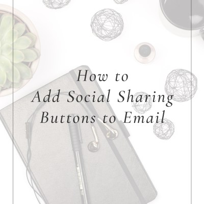How to Add Social Sharing Buttons to Email