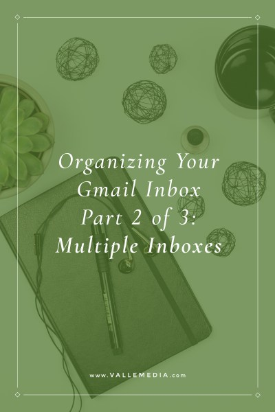 Organizing Your Gmail Inbox Part 2 of 3: Multiple Inboxes