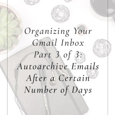 Organizing Your Gmail Inbox Part 3 of 3: Auto-Archive Emails After a Certain Number of Days