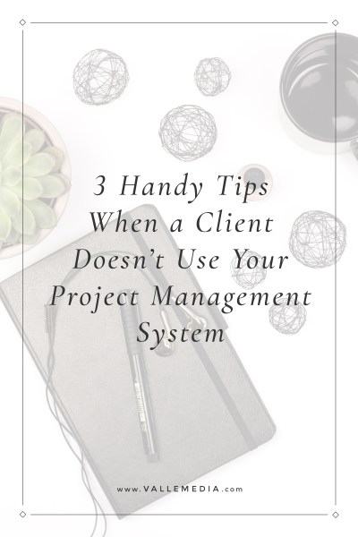 3 Handy Tips When a Client Doesn't Use Your Project Management System