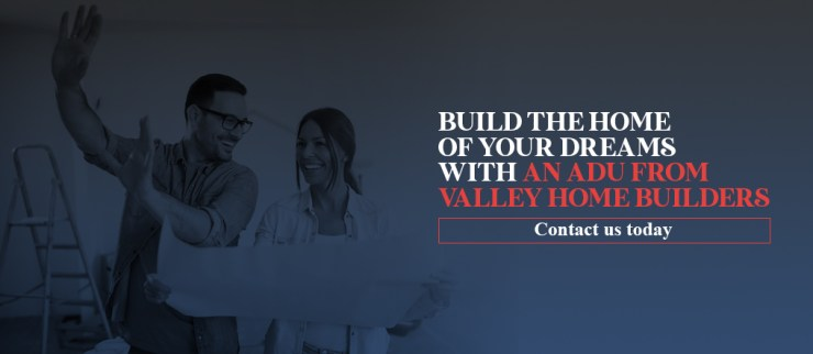 Build the Home of Your Dreams With an ADU From Valley Home Builders