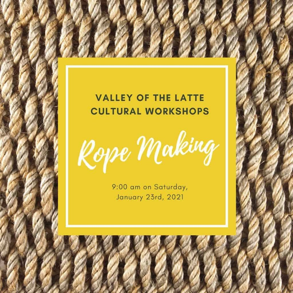 Valley of the Latte Cultural Workshops Rope Making January 23rd