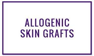 Allogenic Skin Grafts - Wound Treatments at Valley Wound Care Specialists