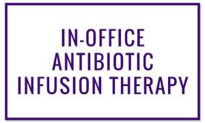 In-Office Antibiotic infusion Therapy - Wound treatment