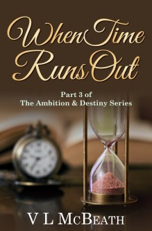 When Time Runs Out Part 3 of the Ambition & Destiny Series