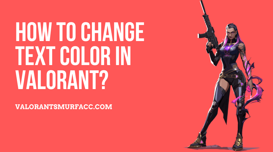 How to change text color in Valorant