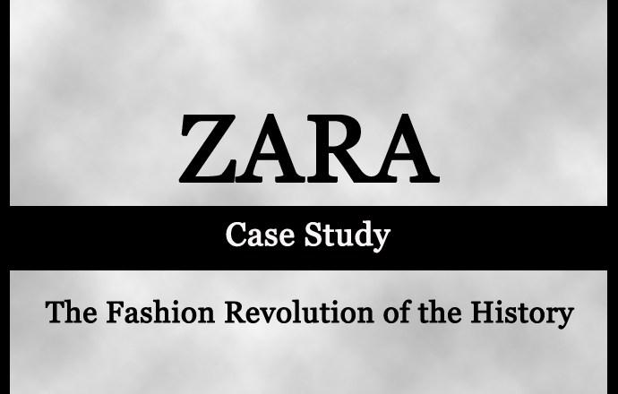 Zara Case Study : The Fashion Revolution of the History