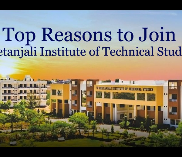 Reasons to Join Geetanjali Institute of Technical Studies (GITS)