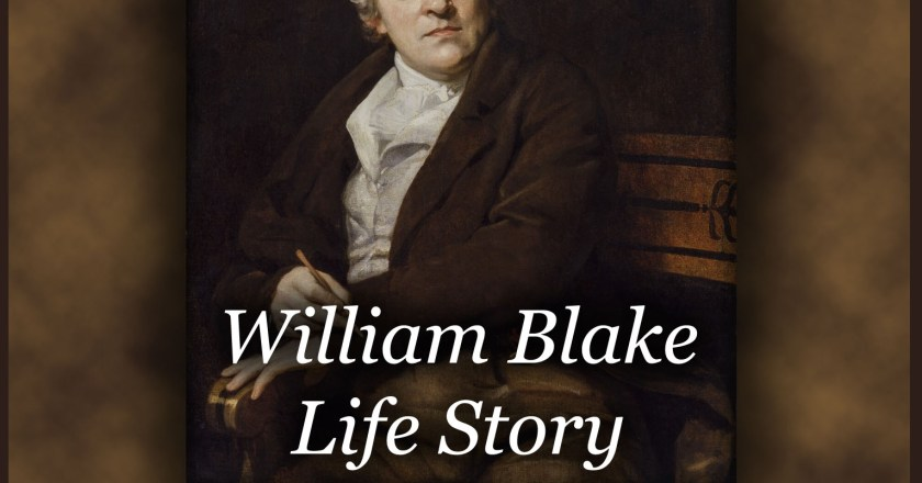 Biography of William Blake Life Story – A Visual Artist & Visionary Philosopher