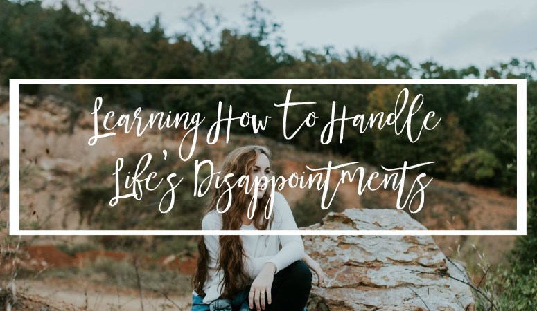 Learning How To Handle Life's Disappointments