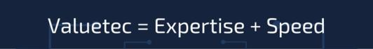 Valuetec = Expertise + Speed