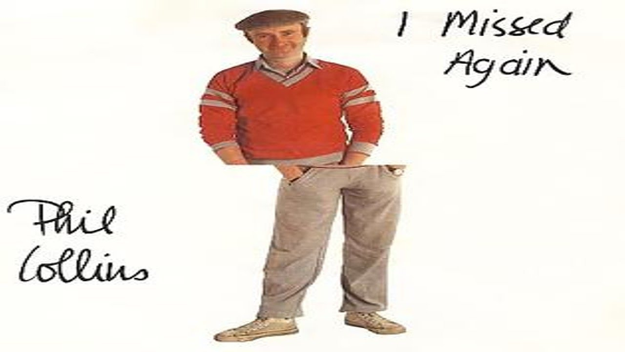 I Missed Again by Phil Collins