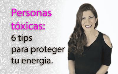 Personas tóxicas: 5 tips para proteger tu energía