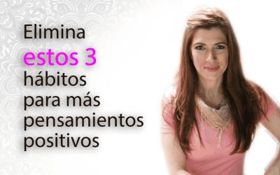 3 hábitos que debes abandonar para cultivar pensamientos positivos