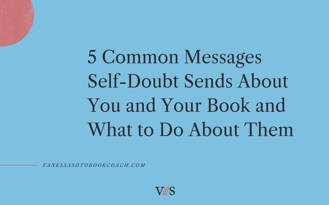 5 Common Messages Self-Doubt Sends About You and Your Book and What to Do About Them