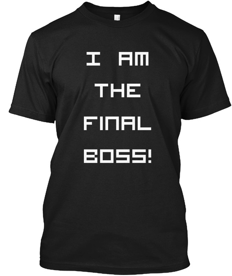 Show that you know you are the $#!@. With this shirt you can tell other gamers, whether it be at the table or at a gaming tournament, that you will be there til the end or you at least have the confidence to claim it.