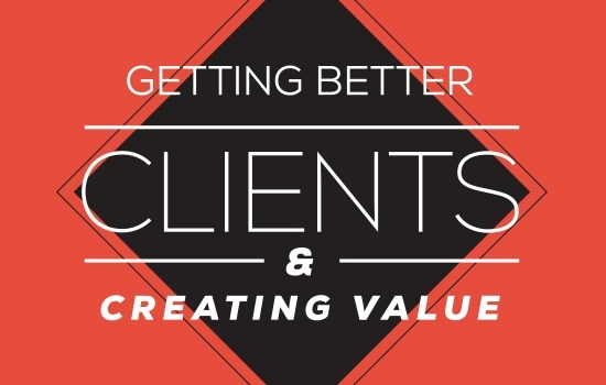 Getting Better Clients and Creating Value