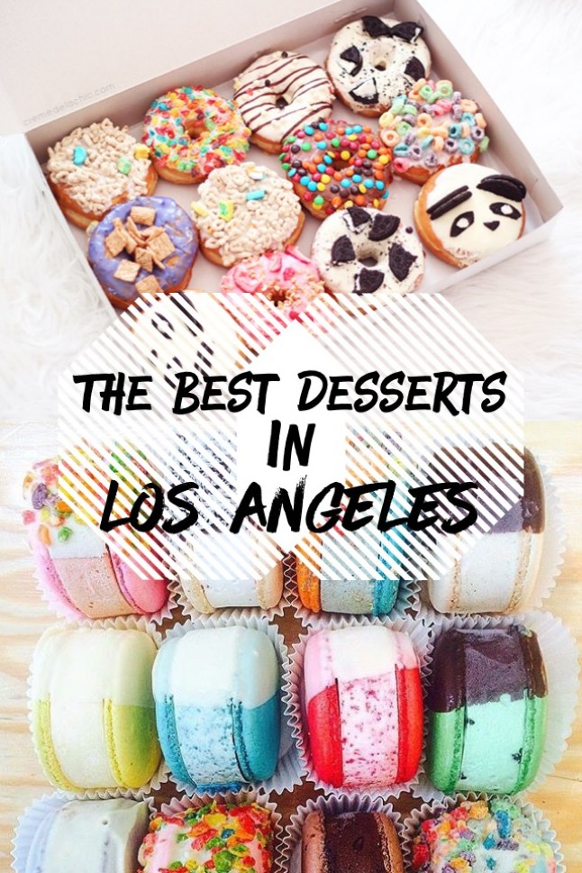 Best places for desserts in Los Angeles! Donuts, Cupcakes, Macaroons and more! FOOD PORN!