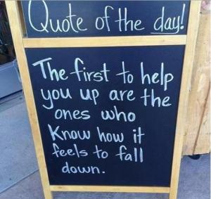 The-first-to-help-you-up-are-the-ones-who-know-how-it-feels-to-fall-down.quote-on-compassion
