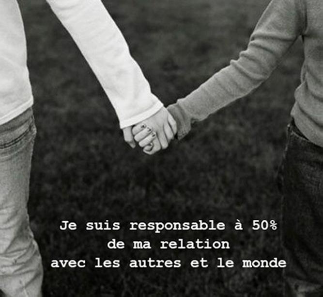Je suis responsable à 50% de ma relation avec les autres et le monde