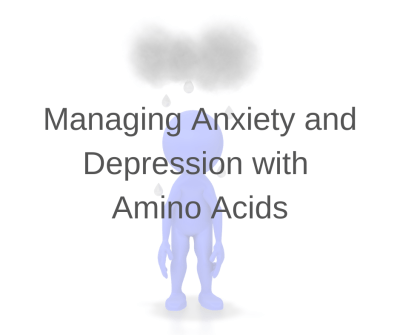 Managing Anxiety and Depression with Amino Acids