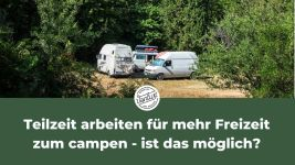 Teilzeit arbeiten für mehr Freizeit zum campen - ist das möglich?