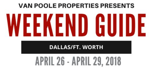 Dallas Ft. Worth Weekend Guide 4.26.18- 4.29.18