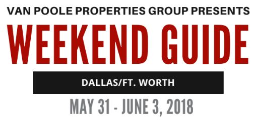 5.31.18 – 6.3.18 Dallas Ft. Worth Weekend Guide