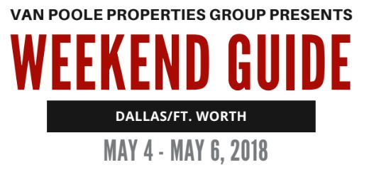 5.4.18 – 5.6.18 Dallas Ft. Worth Weekend Guide