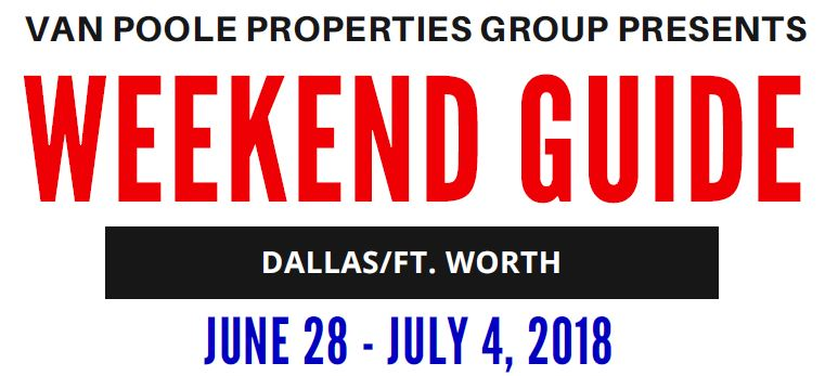 6.28.18 – 7.4.18 Dallas Ft. Worth Weekend Guide