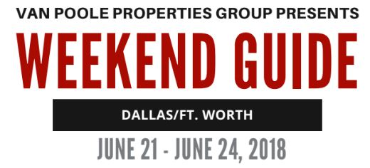 6.21.18 – 6.24.18 Dallas Ft. Worth Weekend Guide