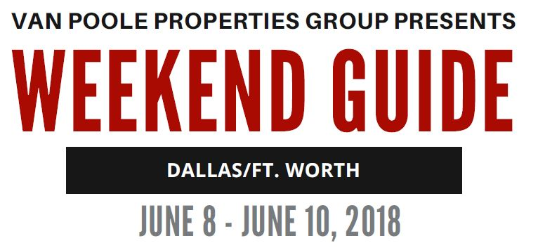 6.8.18 – 6.10.18 Dallas Ft. Worth Weekend Guide