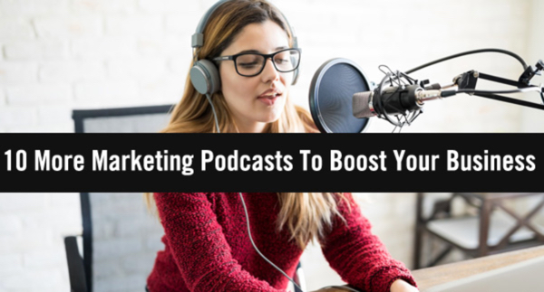 10 More Marketing Podcasts To Boost Your Business