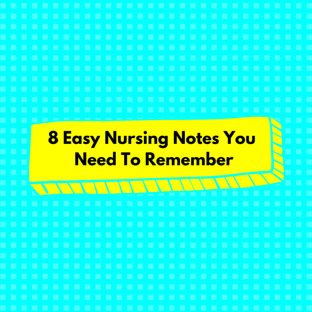 8 Easy Nursing Notes you Need to Remember
