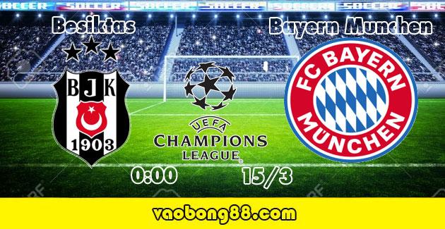 Nhận định tỷ lệ cược Besiktas vs Bayern Munchen lúc 00g00 ngày 15/03 – C1
