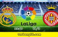 Soi kèo Real Madrid vs Giron, 02h49 ngày 19/03 vòng 29 La Liga