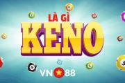 Keno là gì? Cách chơi keno như thế nào tại VN88